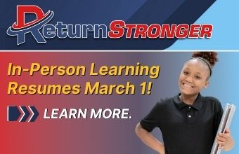 In-Person Learning Resumes March 1! Learn More and Revisit Our Plans for Returning Safely.