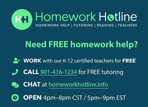 Homework Hotline phone number 901-416-1234  Open fron 4-8 pm Monday thru Thursday for free tutoring.